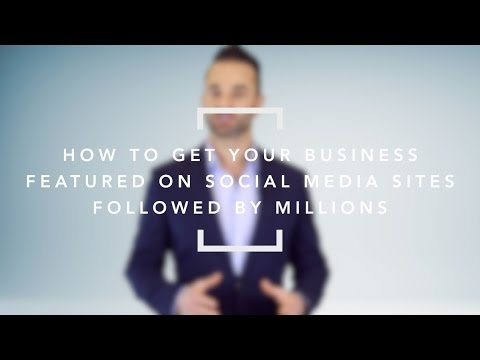 How to Get Your Business Featured on Sites Followed by Millions