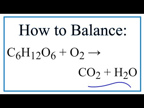 How to Balance C6H12O6 + O2 = CO2 + H2O (Combustion of Glucose Plus Oxygen)