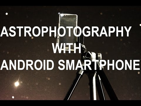 How To Do Astrophotography With An Android Smartphone