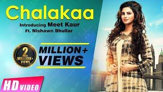 New Punjabi song 2017 | Chalakaa | Meet Kaur Ft. Nishawn Bhullar | Latest Punjabi Song 2017