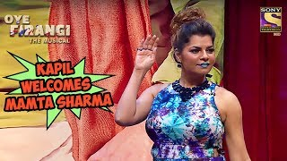 Kapil Welcomes Mamta Sharma | Oye  Firangi - The Musical Special