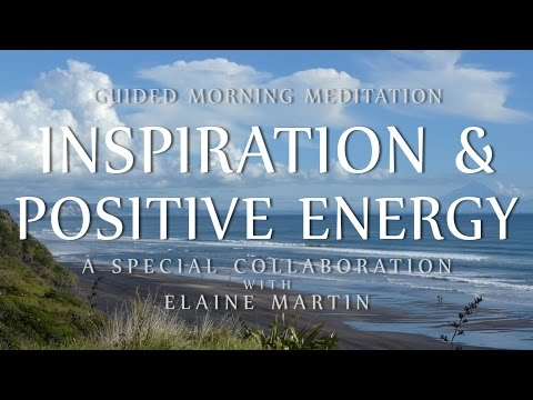 Guided Meditation for Morning Inspiration & Positive Energy (Special Collaboration w/ Elaine Martin)