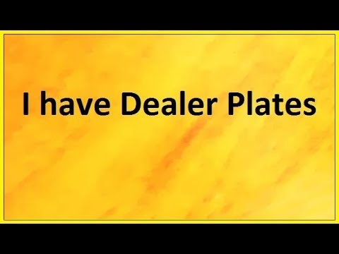 How to get Dealer Plates  ~for Used Car Dealers