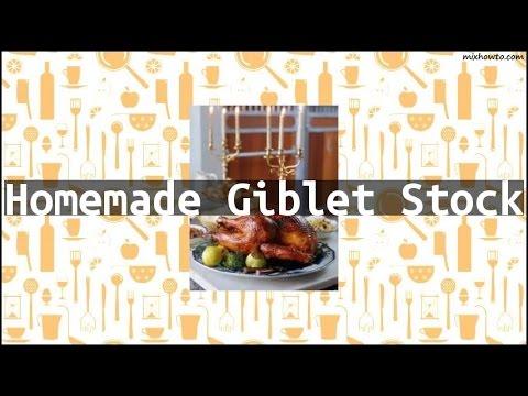 Recipe Homemade Giblet Stock