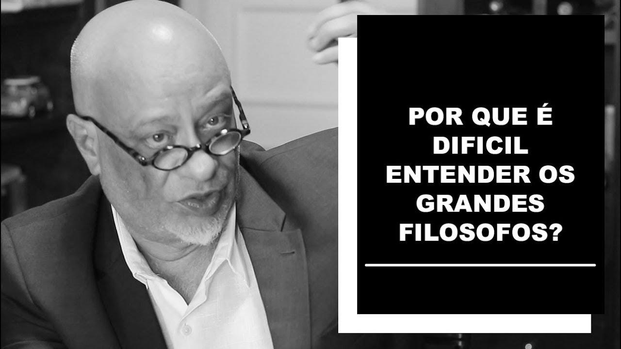 Por que é dificil entender os grandes filósofos? - Luiz Felipe Pondé
