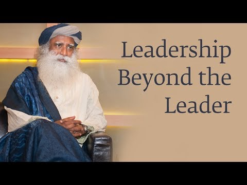 Leadership Beyond the Leader - Sadhguru