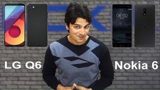 LG Q6 vs Nokia 6 (My Thoughts) [Hindi]
