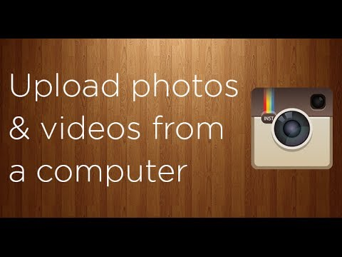 How to upload photos and videos to Instagram from a computer