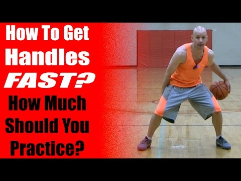 How To Get Basketball Handles Fast - How Much Should You Practice? NBA Dribbling Secrets
