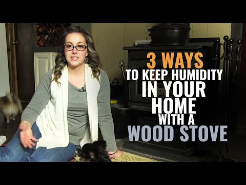 3 Ways to Keep Humidity in your Home with a Wood Stove