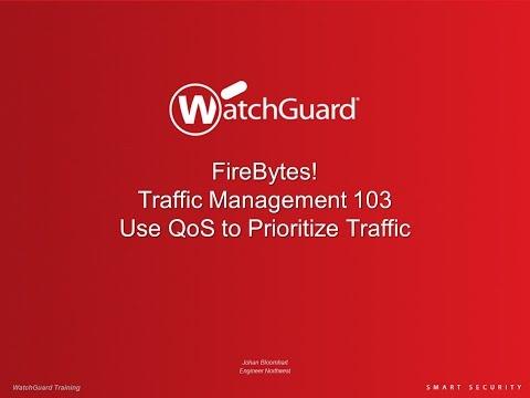 WatchGuard FireBytes! Traffic Management 103 - Using QoS to Prioritize Traffic
