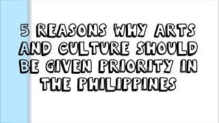 Why Arts and Culture should be given priority in the Philippines ?