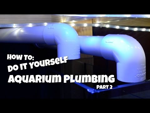 How To: Do it Yourself Aquarium Plumbing Part 2