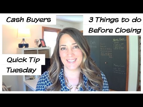 Cash Buyers | 3 Things to do before Closing