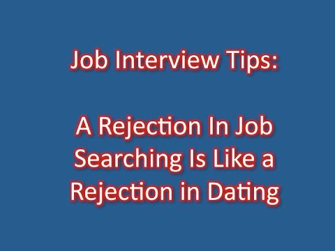 Job Interview Tips: A Rejection In Job Searching Is Like a Rejection In Dating