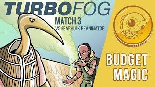 Budget Magic Turbo Fog Vs Gearhulk Reanimator match 3