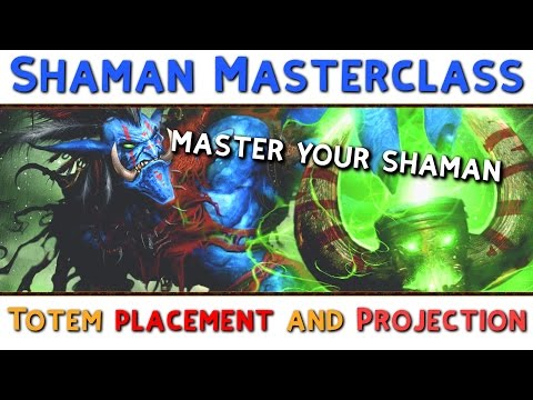 Shaman Masterclass: Totem Placement and Projection