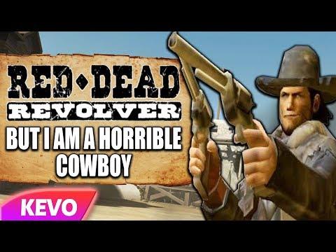 Red Dead Revolver but I am a horrible cowboy