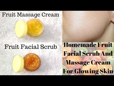 Homemade Fruit Facial Massage Cream And Fruit Facial Scrub For Glowing And Radiant Skin