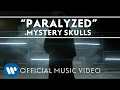 Mystery Skulls Paralyzed Official Music Video