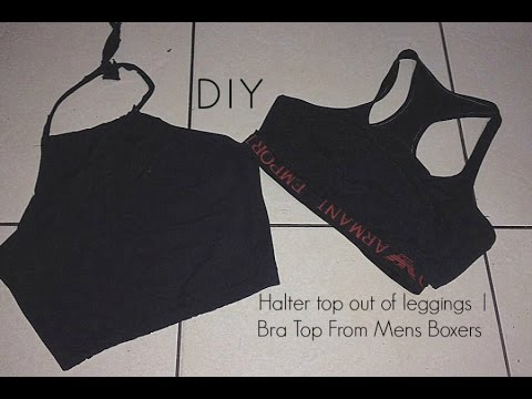 DIY: Halter top out of leggings  |  Bra Top From Mens Boxers