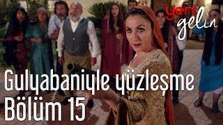 Download Yeni Gelin 15. Bölüm - Gulyabaniyle Yüzleşme Video