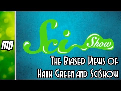 The Biased Views of Hank Green and SciShow (Part 1)