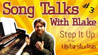 Song Talks With Blake #3 - Step It Up - Understudies, the musical