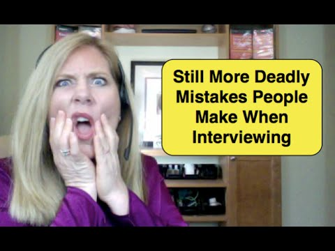 Still More Deadly Mistakes People Make When Interviewing | Interviewing Tips