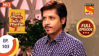 Saat Phero Ki Hera Pherie - Ep 103 - Full Episode - 19th July, 2018