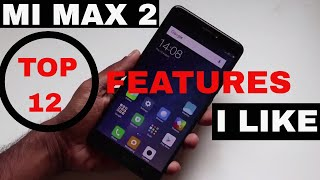 Mi Max 2 : Top 12 Features I Like in this BIG Smartphone