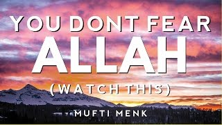 You Dont Fear Allah (Watch This) | [Powerful Reminder] | Mufti Menk
