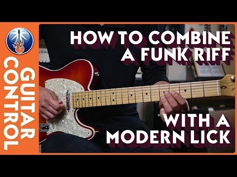 How to Combine a Funk Riff With a Modern Lick