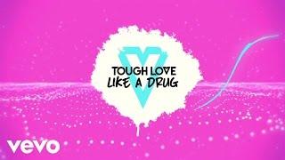 Tough Love - Like A Drug (Lyric Video)