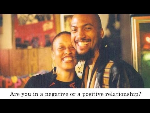 Are you in a negative or a positive relationship?  Part 1