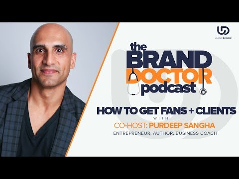 How to Get Fans & Clients with Purdeep Sangha - Brand Doctor Podcast #161