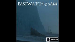 Shiryu - Eastwatch @ 5 Am