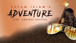 Adventure | Rupam Islam ft. Various Artistes | Official Music Video