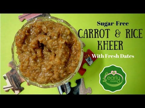 Sugar-Free Carrot Rice Date Kheer for Babies - Early Foods