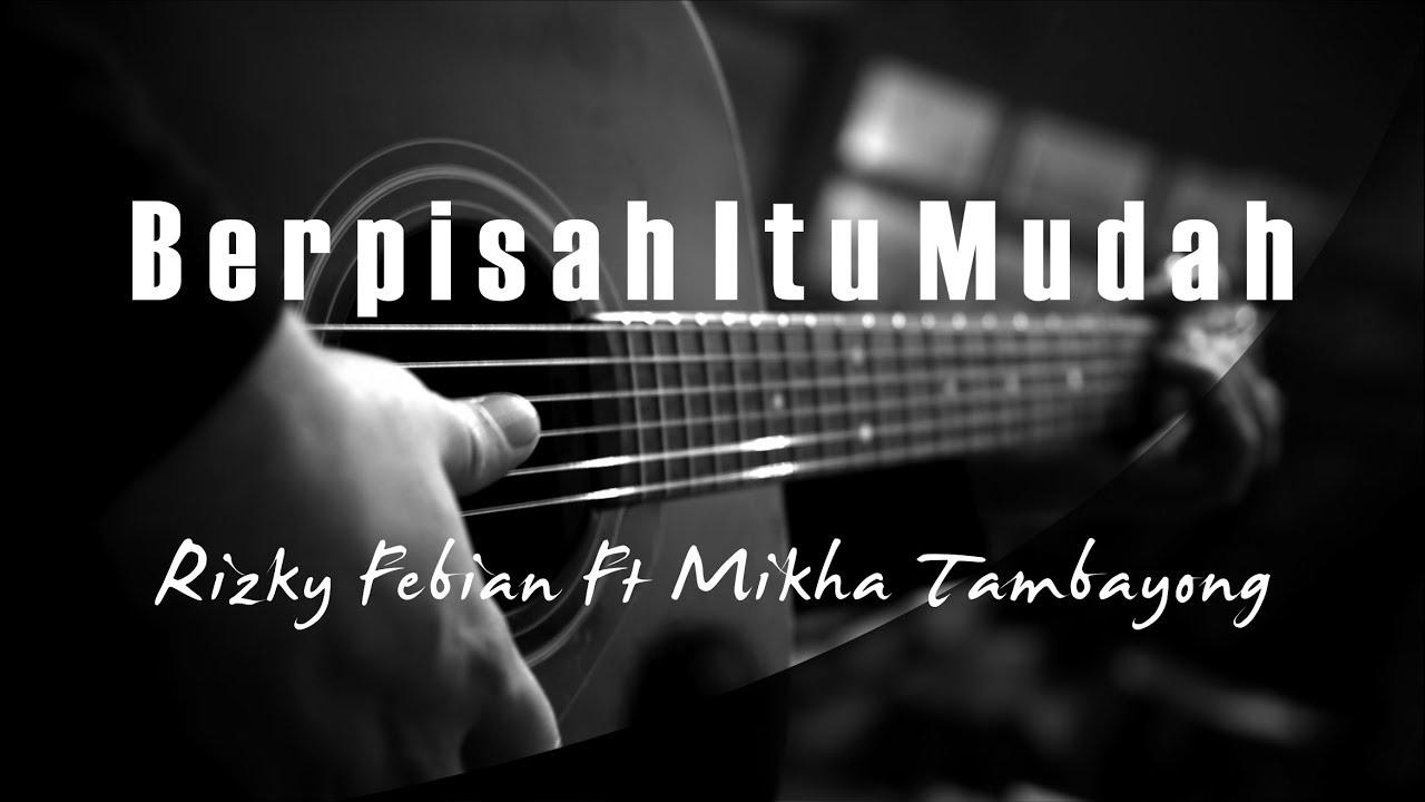 Download Berpisah Itu Mudah - Rizky Febian Ft Mikha Tambayong ( Acoustic Karaoke ) MP3 Gratis