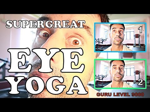 EYE YOGA EXERCISES TO IMPROVE YOUR EYESIGHT - GURU LEVEL 9000!!!!