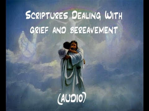 Scriptures For Those Dealing With Grief and Bereavement
