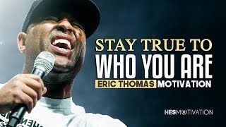 Eric Thomas - STAY TRUE TO WHO YOU ARE (Eric Thomas Motivation)