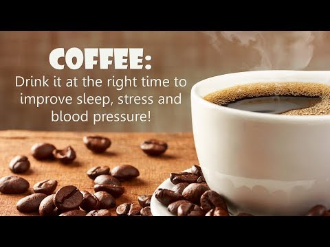 Coffee Drink it at the right time to improve sleep, stress and blood pressure