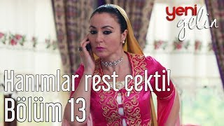 Download Yeni Gelin 13. Bölüm - Hanımlar Rest Çekti Video