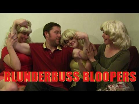 Blunderbuss Bloopers