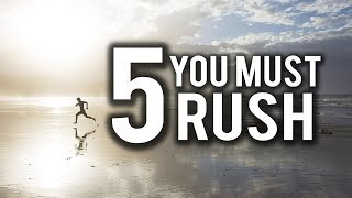 5 THINGS YOU MUST RUSH!