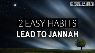2 EASY HABITS LEAD TO JANNAH, VERY FEW WILL DO THEM