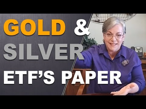Gold ETF's and Silver ETF's  Paper gold and silver