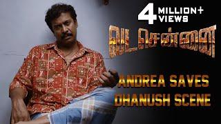 VADACHENNAI - Andrea Saves Dhanush Scene | Dhanush | Ameer | Andrea Jeremiah | Vetri Maaran